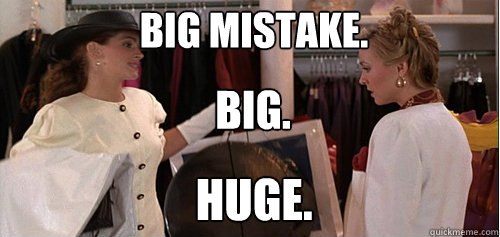 Big mistake, huge pretty woman